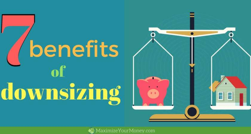 Financial Benefits Downsizing Non Ones