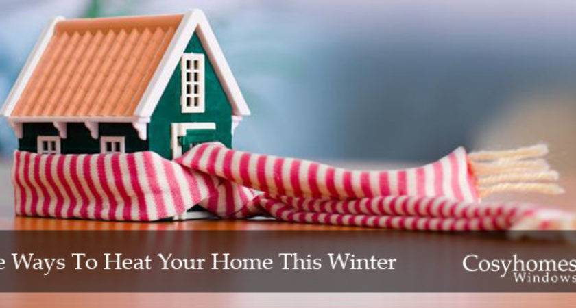 Heat Your Home Winter Cosyhomes Windows
