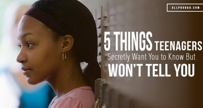 Things Teenagers Secretly Want Know But Won