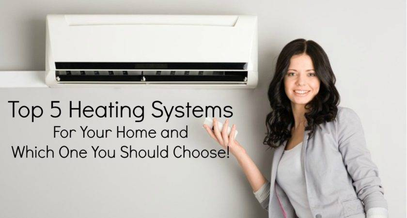 Top Heating Systems Your Home Which One